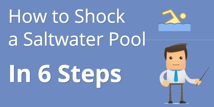 How To Shock A Saltwater Pool In 6 Steps Pool Care Guy