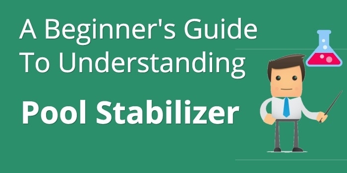 A Beginner S Guide To Understanding Pool Stabilizer Aka